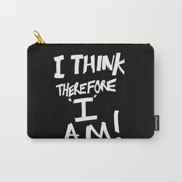 I think therefore I am Carry-All Pouch