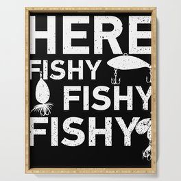 Here Fishy Fishy Fishy Funny Fisherman Gift graphic Serving Tray