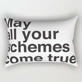 May all your schemes come true. Rectangular Pillow