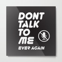 Don't talk to me ever again typography with mute icon on black background funny text memes Metal Print