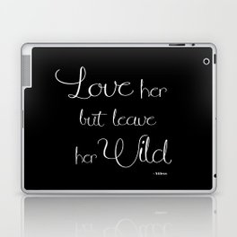 Love her but leave her wild Laptop & iPad Skin