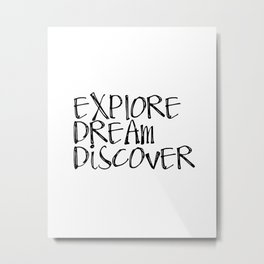 Explore. Dream. Discover. Travel Quote, Minimalist Photo Metal Print