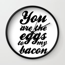You are the eggs to my bacon Wall Clock