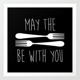 May The Forks Be With You Art Print