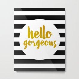 Hello Gorgeous 02 Metal Print