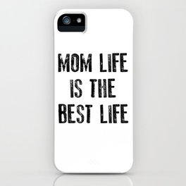 Mom Life is the Best Life, Mother's Day Mommy New Mom Mama iPhone Case