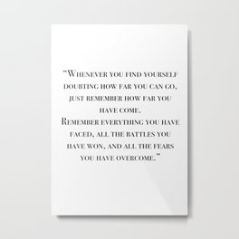 Remember how far you've come - quote Metal Print