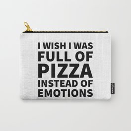 I Wish I Was Full of Pizza Instead of Emotions Carry-All Pouch