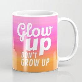 Glow Up Don't Grow Up Coffee Mug
