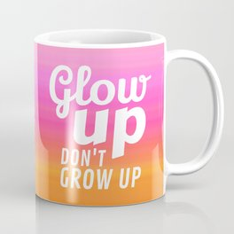 Glow Up Don't Grow Up Coffee Mug