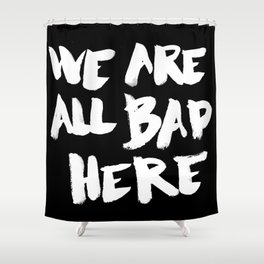 We are all bad here (Breaking bad) Shower Curtain