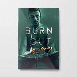 BURN OUT Metal Print
