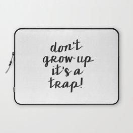 Dont Grow Up Its A Trap, Nursery Wall Art, Children decor Laptop Sleeve