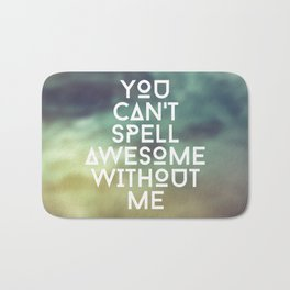 You can't spell awesome without me Bath Mat