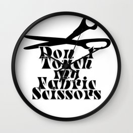 Don t Touch my Fabric Scissors Wall Clock