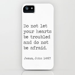 Do not let your hearts be troubled and do not be afraid. John 14:27 iPhone Case