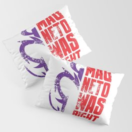 Magneto Was Right! Pillow Sham