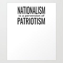 National ism is a Perversion of Patriotism USA America Art Print