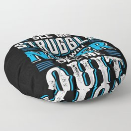 You May See Me Struggle But You Will Never See Me Floor Pillow