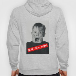 Don't Stay Home! Hoody