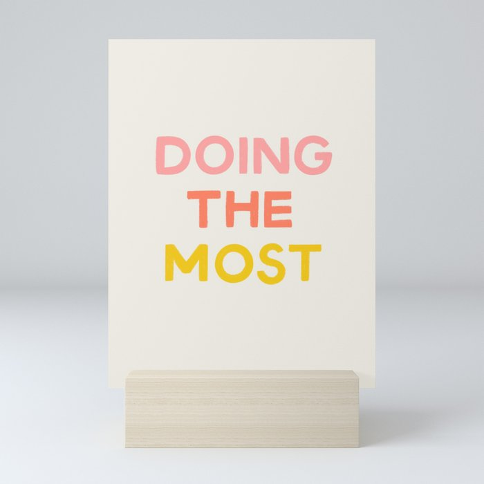 Doing The Most Mini Art Print