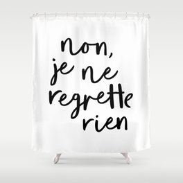 Non Je Ne Regrette Rien black and white typography wall art home decor life quote handwritten lol Shower Curtain