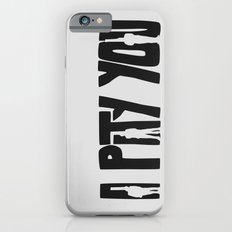 I Pity You -Paths of Glory Slim Case iPhone 6s
