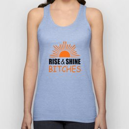 Rise and shine bitches funny quote Unisex Tank Top
