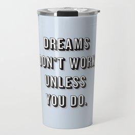 Dreams Don't Work Unless You Do Blue Travel Mug
