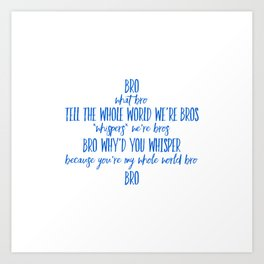 Tell The Whole World We're Bros Art Print