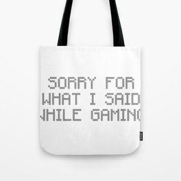 Sorry For What I Said While Gaming Tote Bag