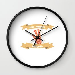 When Bacon Is Love, Bacon Is Life That's To Much Bacon -Said No One Ever... T-shirt Design Breakfast Wall Clock