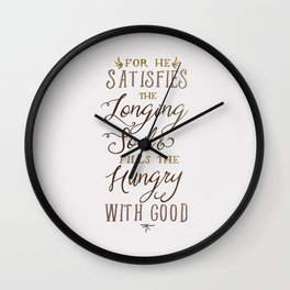 SATISFIES THE LONGING SOUL Wall Clock