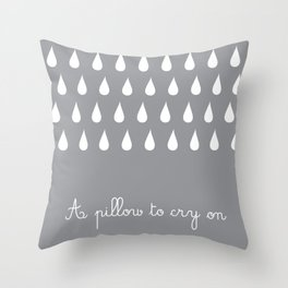 A pillow to cry on Throw Pillow