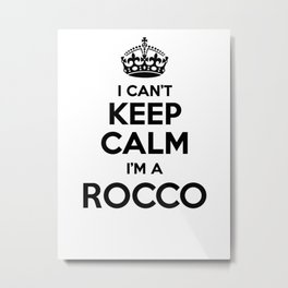 I cant keep calm I am a ROCCO Metal Print