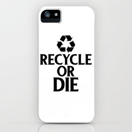 Recycle or Die Green Ecofriendly Environmentalist iPhone Case