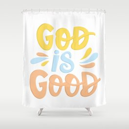 God is good!  All the time! Shower Curtain