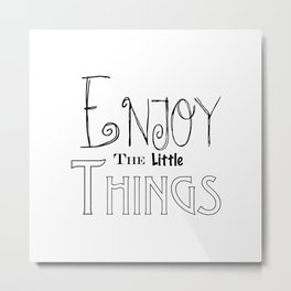 Enjoy The Little Things - Word Font Metal Print