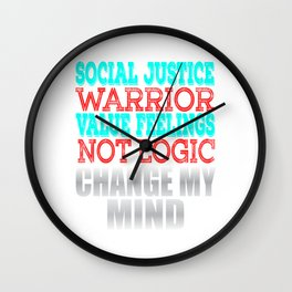 """""""Social Justice Warrior Value Feelings Not Logic"""" tee design for awesome people like you!  Wall Clock"""