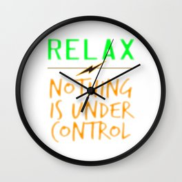 """""""Relax Nothing Is Under Control"""" tee design perfect for uncontrollably awesome people like you! Wall Clock"""