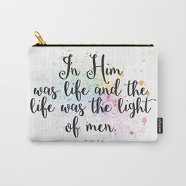 In Him was life and the life was the light of men. John 1:4 Carry-All Pouch