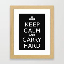 Keep Calm and Carry Hard Framed Art Print
