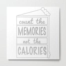 MEMORIES NOT CALORIES Metal Print