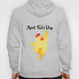 Dancing Chick in your Farm - Happy April Fool's Day Hoody