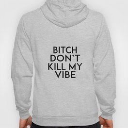 GIRLS ROOM DECOR, Bitch Don't Kill My Vibe,Modern Art,Humorous Quote,Funny Gift,Printable Art,Girly Hoody
