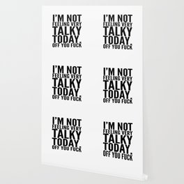 I'm Not Feeling Very Talky Today Off You Fuck Wallpaper