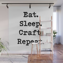 Eat. Sleep. Craft. Repeat. Wall Mural