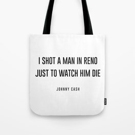 I shot a man in reno Tote Bag