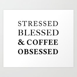 Stressed Blessed Obsessed Art Print