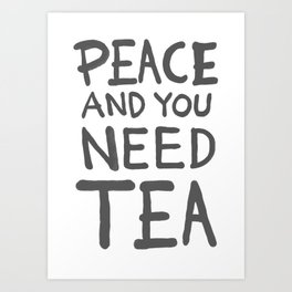 Peace and you need Tea (Text Only) Art Print